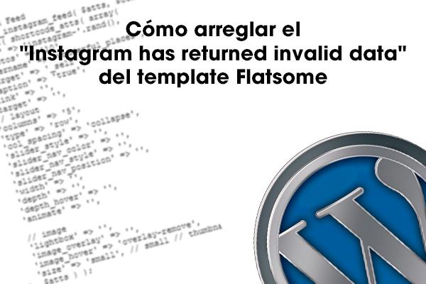 "Cómo arreglar el ""Instagram has returned invalid data"" del template Flatsome"